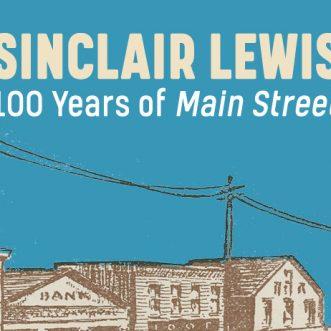 """Sinclair Lewis: 100 Years of Main Street"" Exhibit – St. Paul, MN"